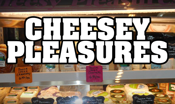 Cheesey Pleasures